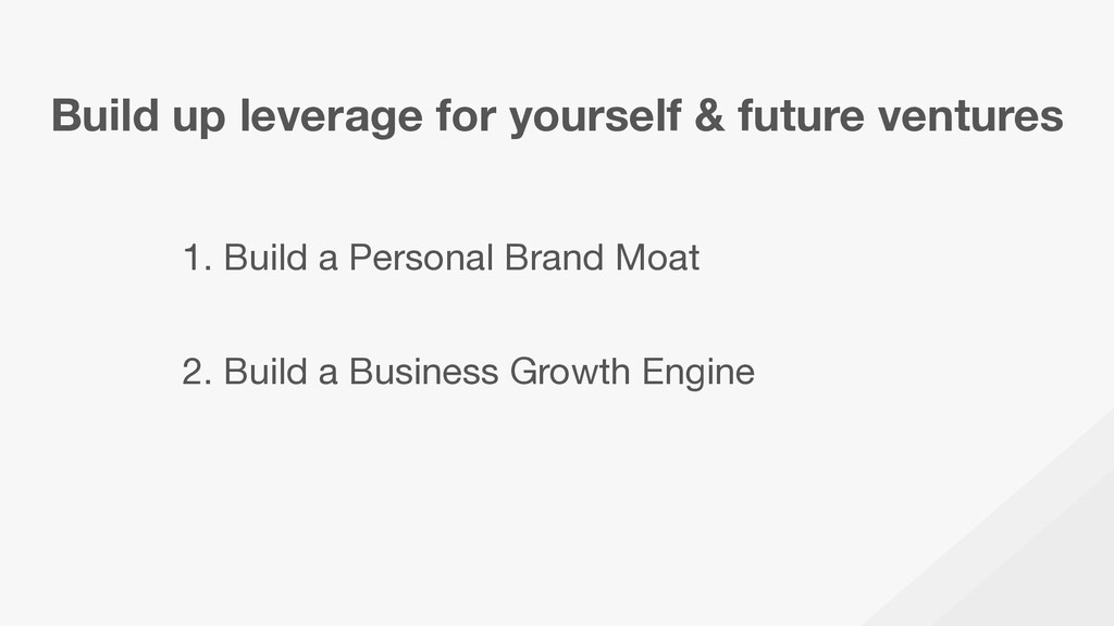 Build up leverage for yourself & future venture...