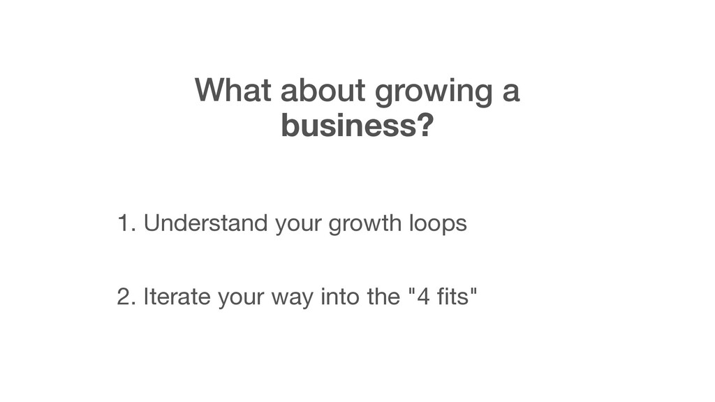 What about growing a business? 1. Understand yo...