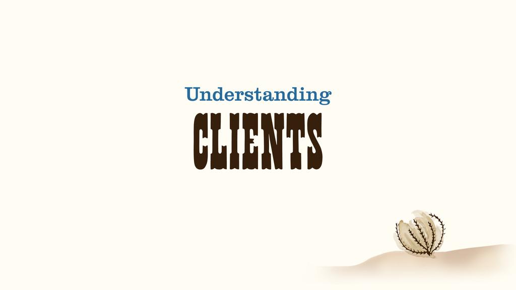 CLIENTS Understanding