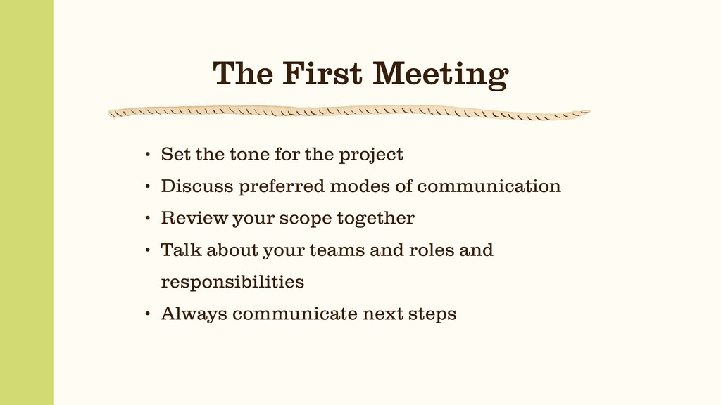 The First Meeting • Set the tone for the projec...
