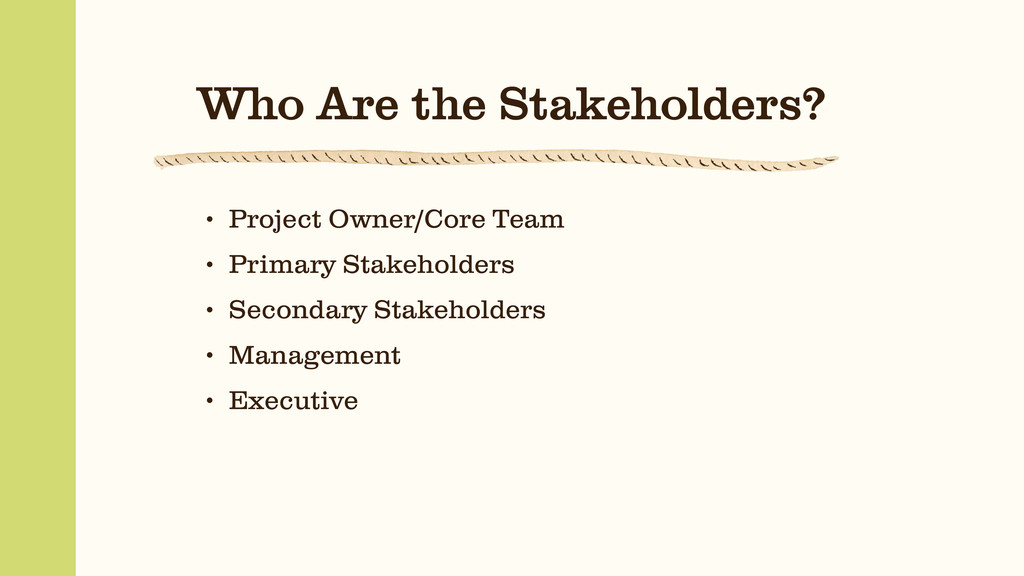 Who Are the Stakeholders? • Project Owner/Core ...