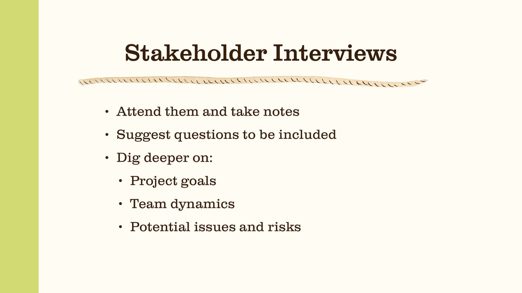 Stakeholder Interviews • Attend them and take n...