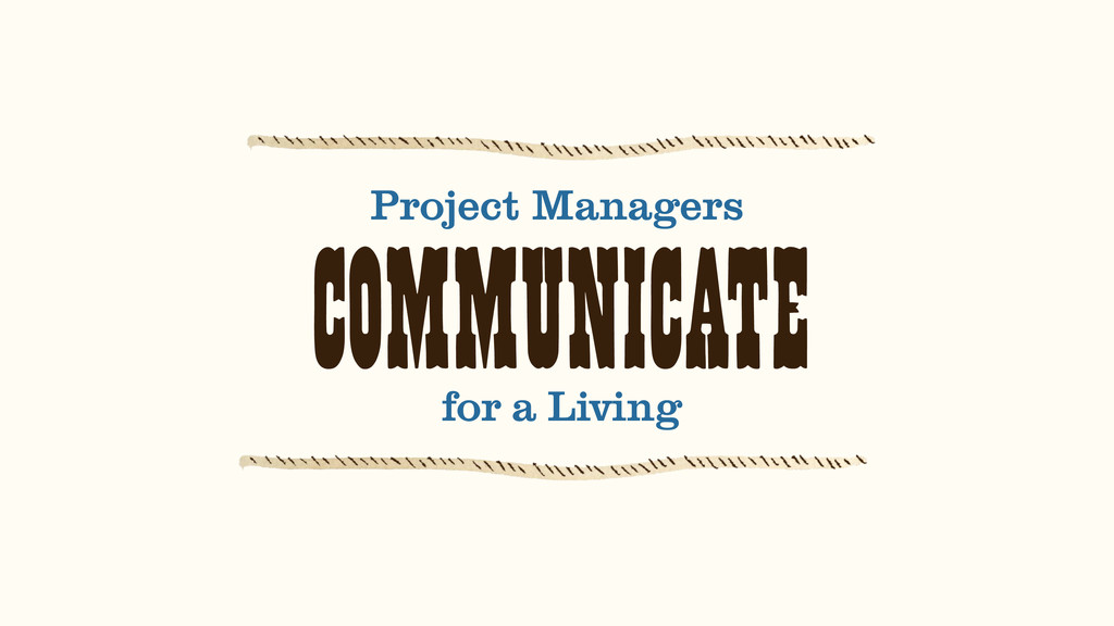 COMMUNICATE Project Managers for a Living