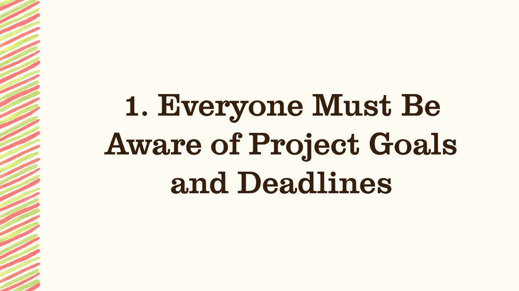 1. Everyone Must Be Aware of Project Goals and ...
