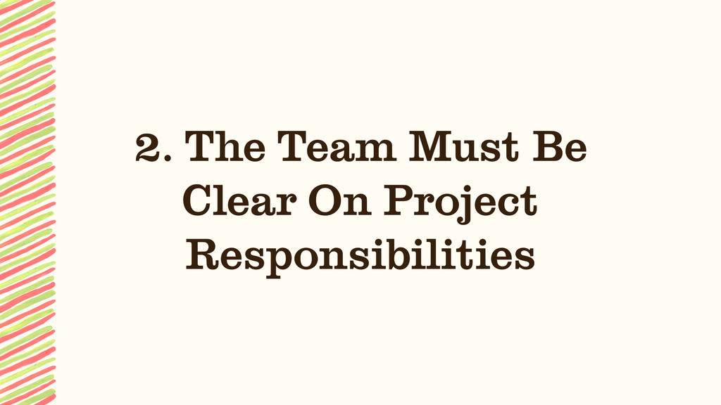 2. The Team Must Be Clear On Project Responsibi...
