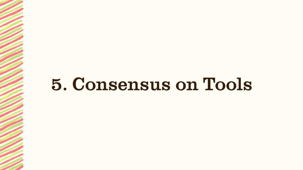 5. Consensus on Tools