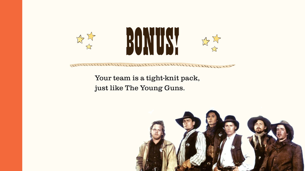 BONUS! Your team is a tight-knit pack, just lik...