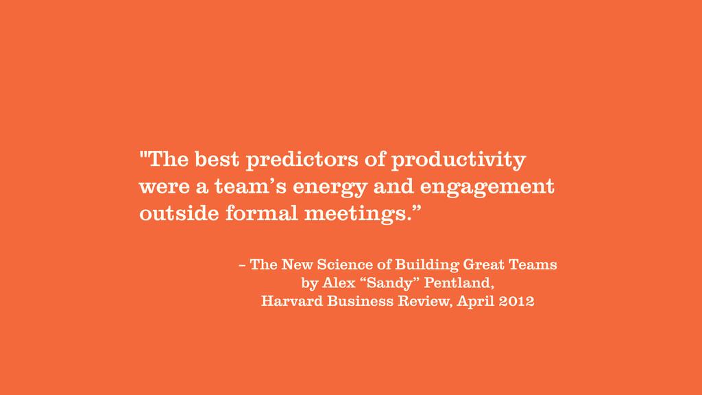 """The best predictors of productivity were a tea..."