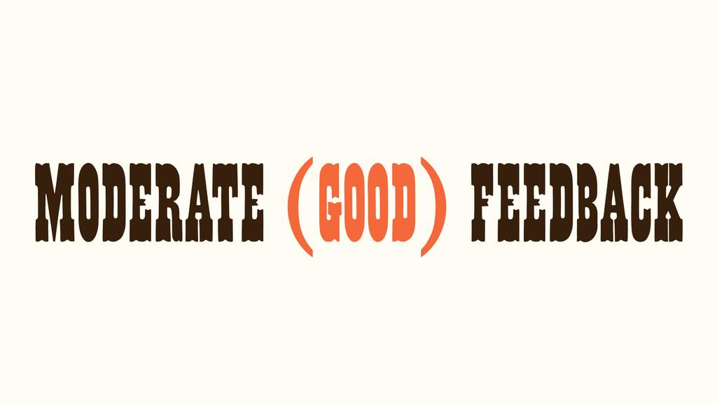 MODERATE (GOOD) FEEDBACK