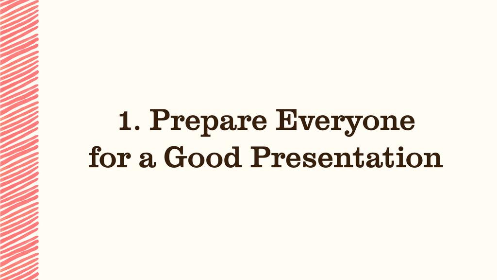 1. Prepare Everyone for a Good Presentation