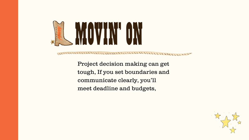 MOVIN' ON Project decision making can get tough...