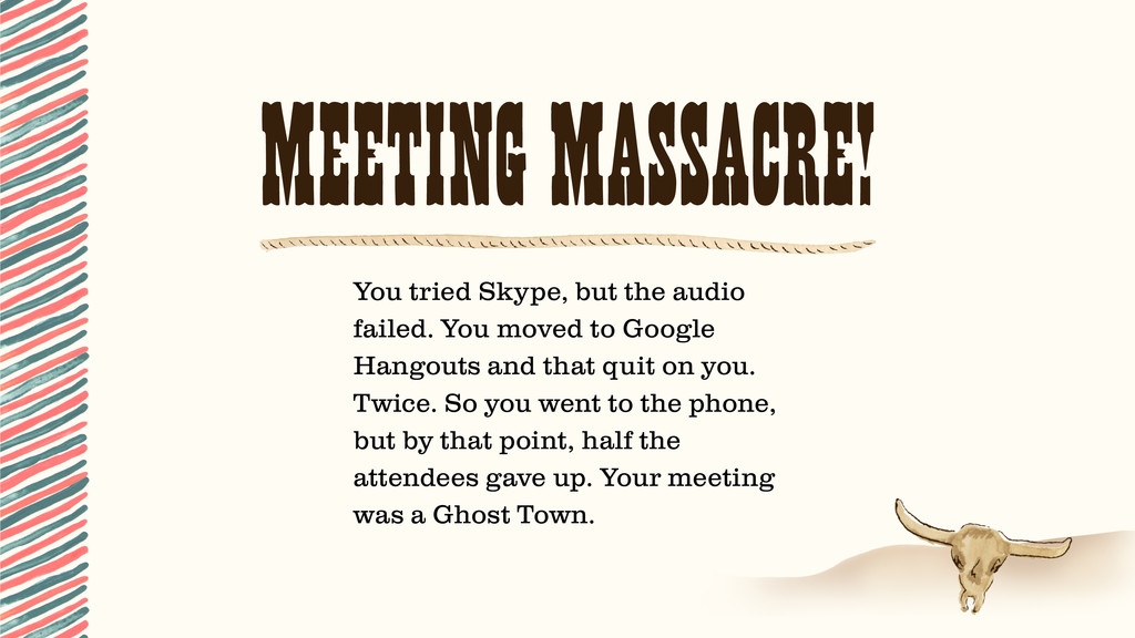 MEETING MASSACRE! You tried Skype, but the audi...