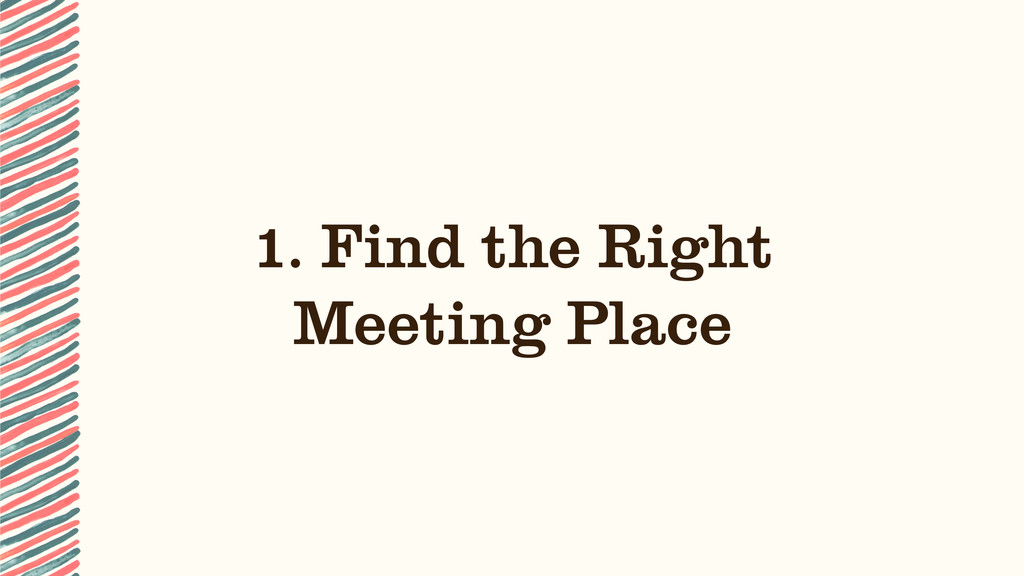 1. Find the Right Meeting Place
