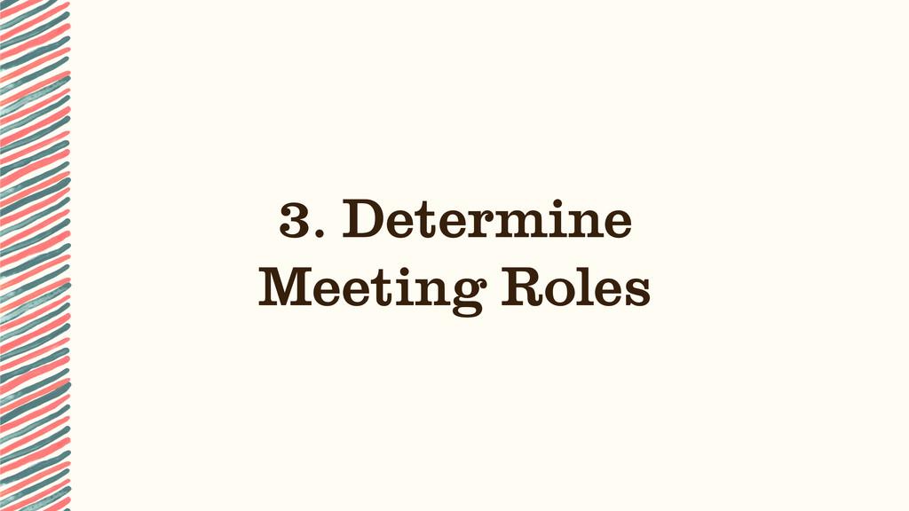 3. Determine Meeting Roles