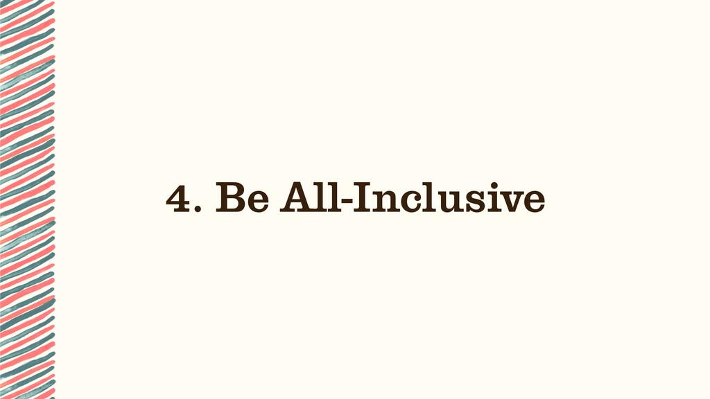 4. Be All-Inclusive