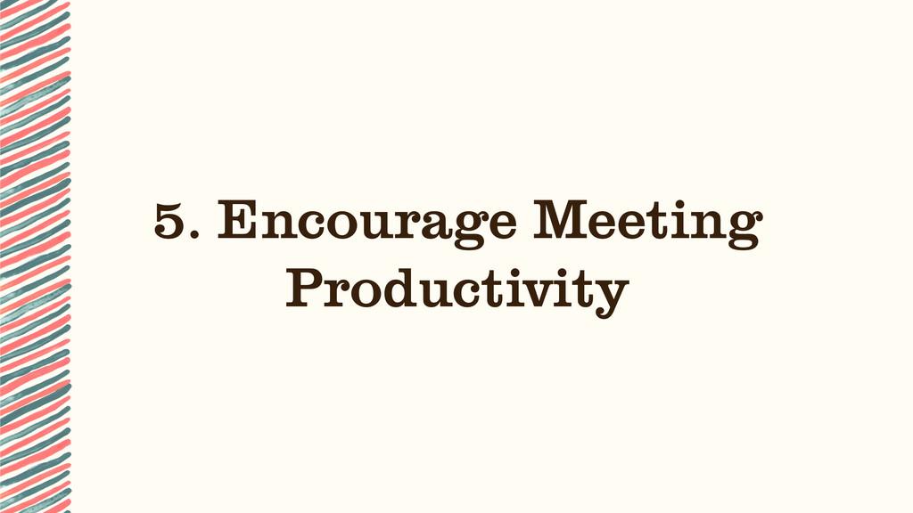 5. Encourage Meeting Productivity
