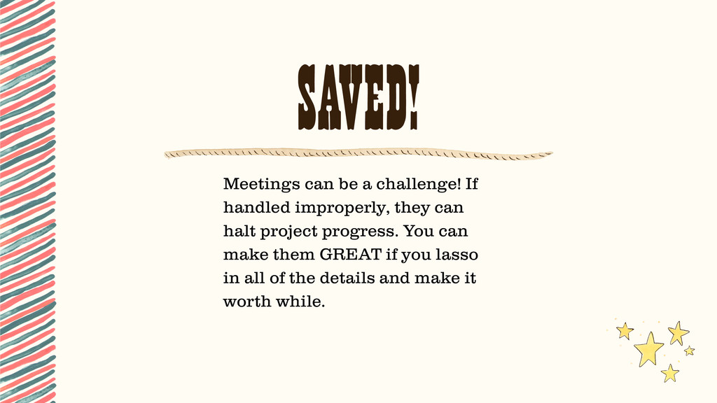 SAVED! Meetings can be a challenge! If handled ...
