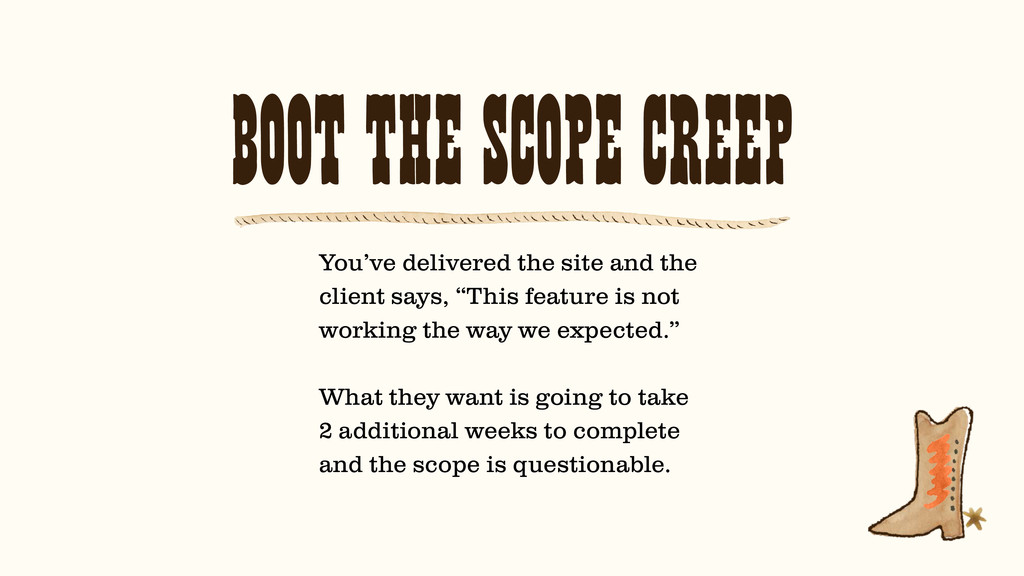 BOOT THE SCOPE CREEP You've delivered the site ...