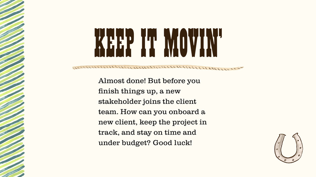 KEEP IT MOVIN' Almost done! But before you finis...