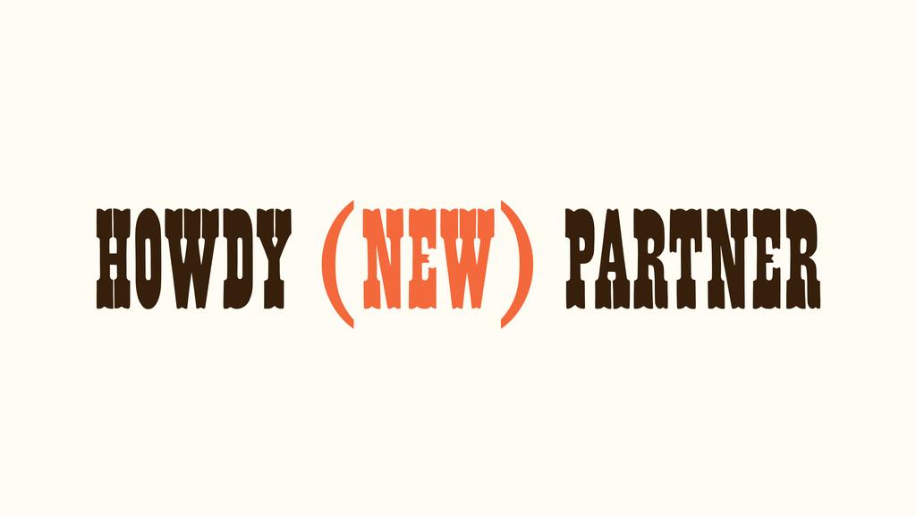 HOWDY (NEW) PARTNER