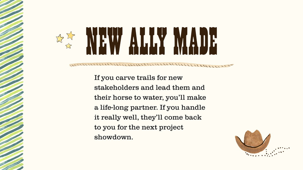 NEW ALLY MADE If you carve trails for new stake...