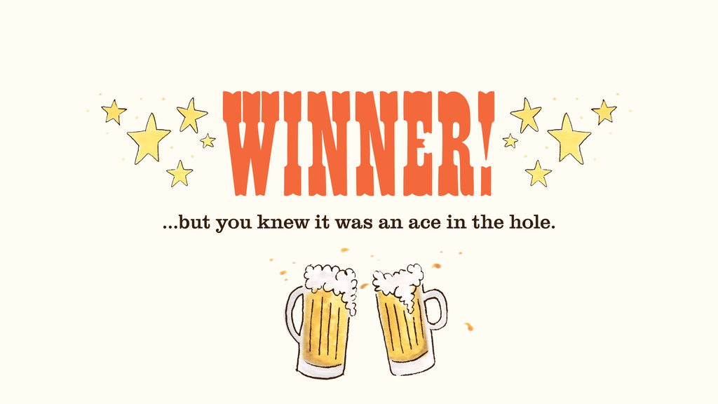 WINNER! …but you knew it was an ace in the hole.