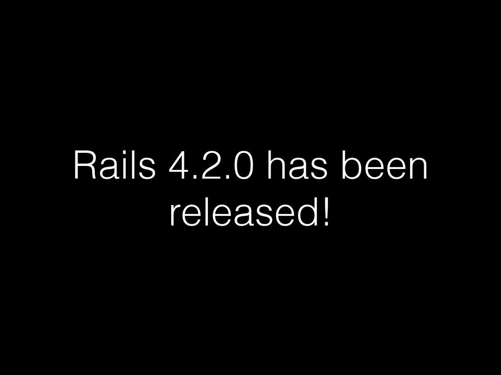 Rails 4.2.0 has been released!