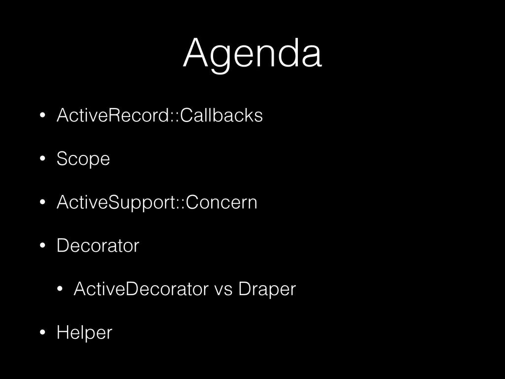 Agenda • ActiveRecord::Callbacks • Scope • Acti...