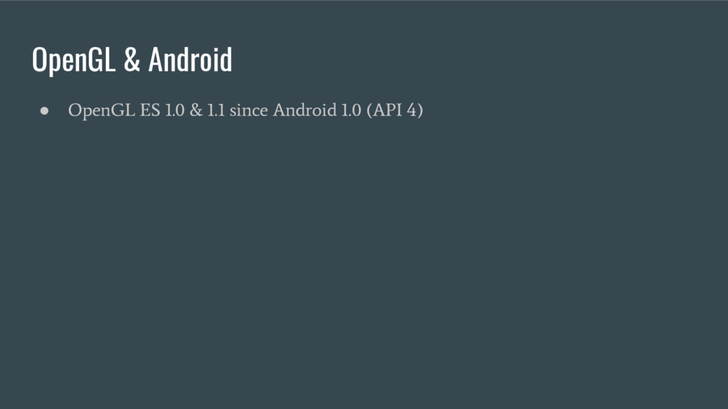 OpenGL & Android ● OpenGL ES 1.0 & 1.1 since An...