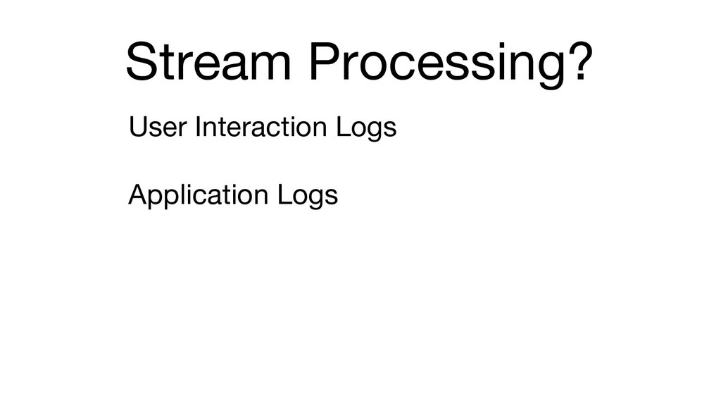 Stream Processing? User Interaction Logs Applic...
