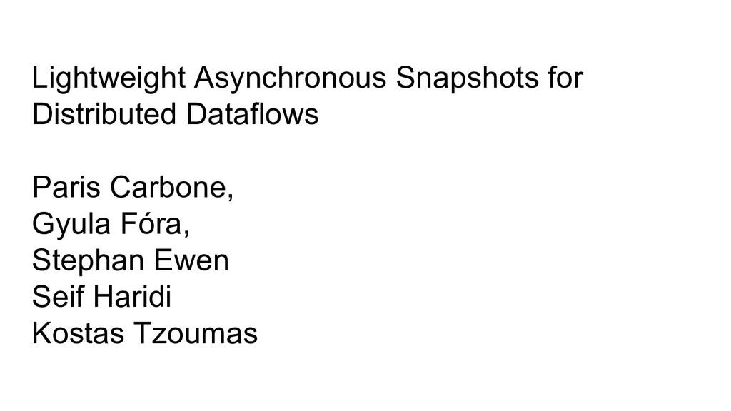 Lightweight Asynchronous Snapshots for Distribu...
