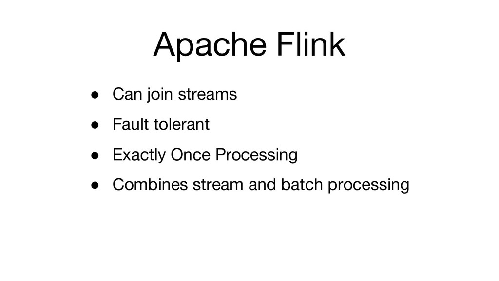 Apache Flink ● Can join streams ● Fault toleran...