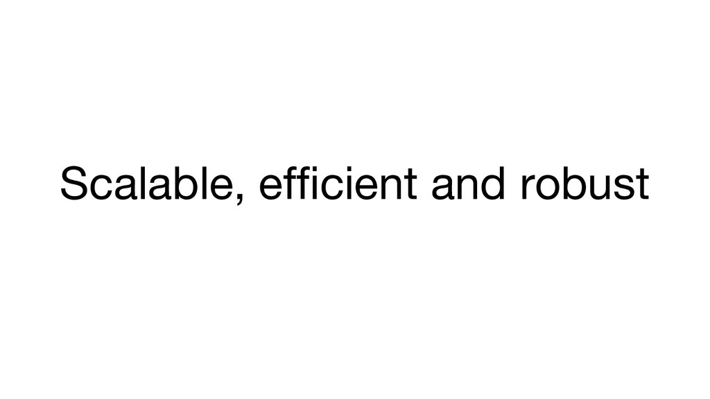 Scalable, efficient and robust