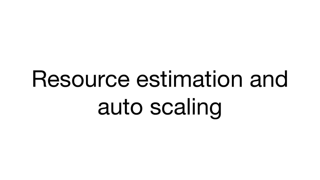 Resource estimation and auto scaling