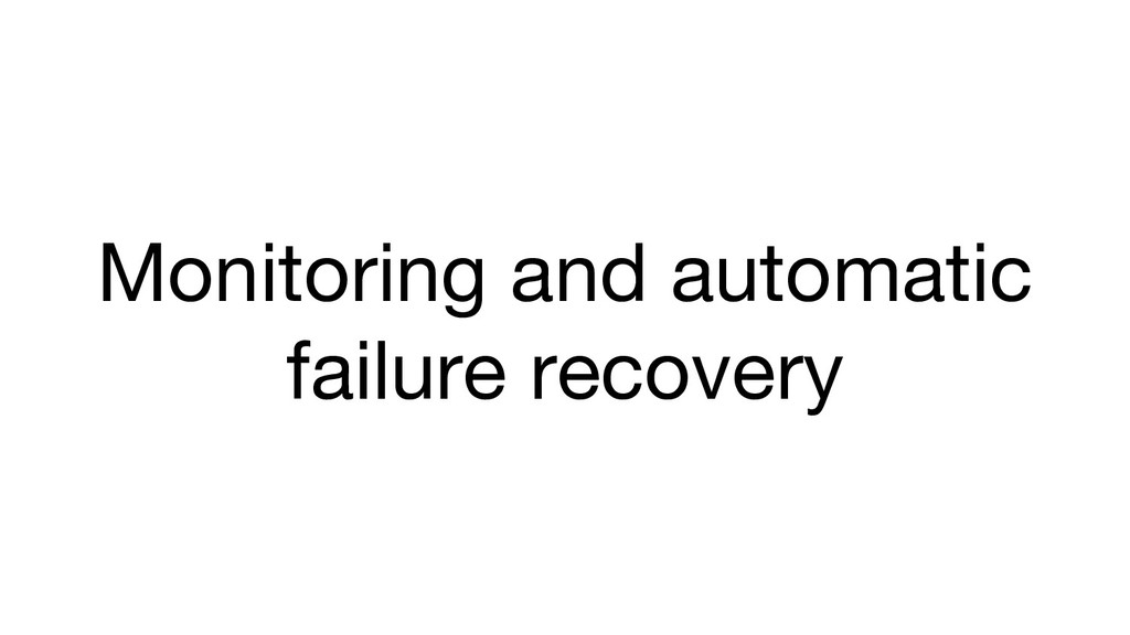 Monitoring and automatic failure recovery