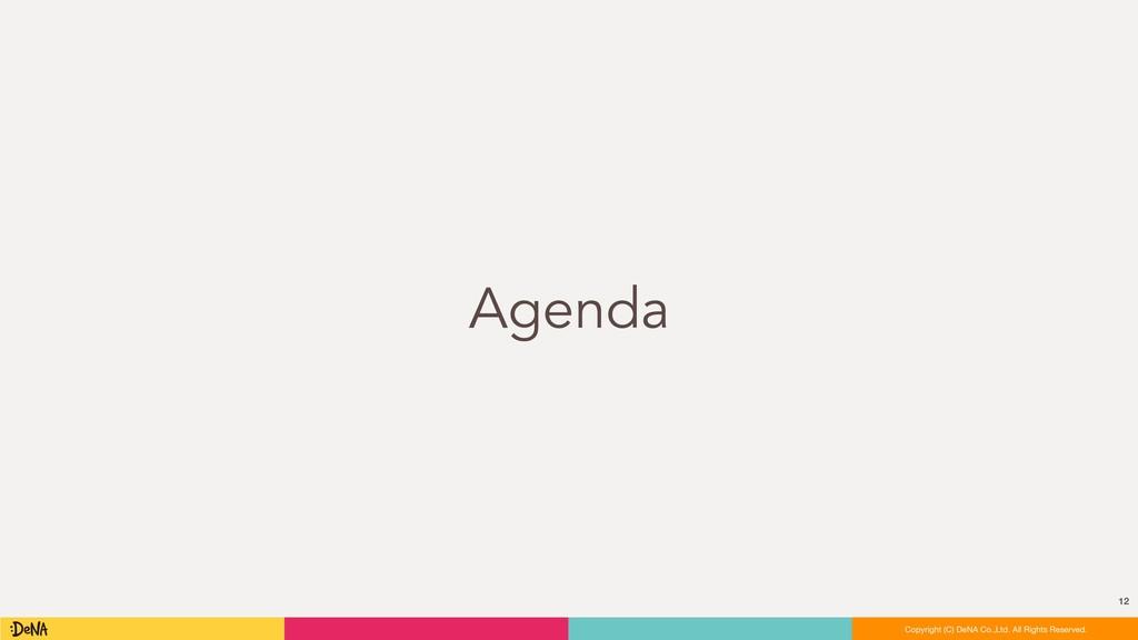 Agenda 12 Copyright (C) DeNA Co.,Ltd. All Right...