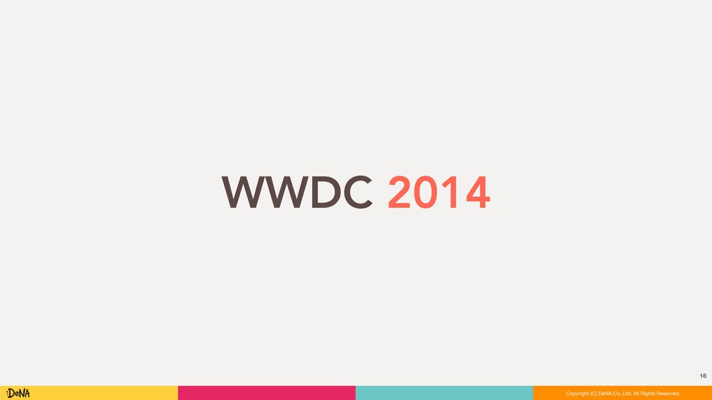 WWDC 2014 16 Copyright (C) DeNA Co.,Ltd. All Ri...