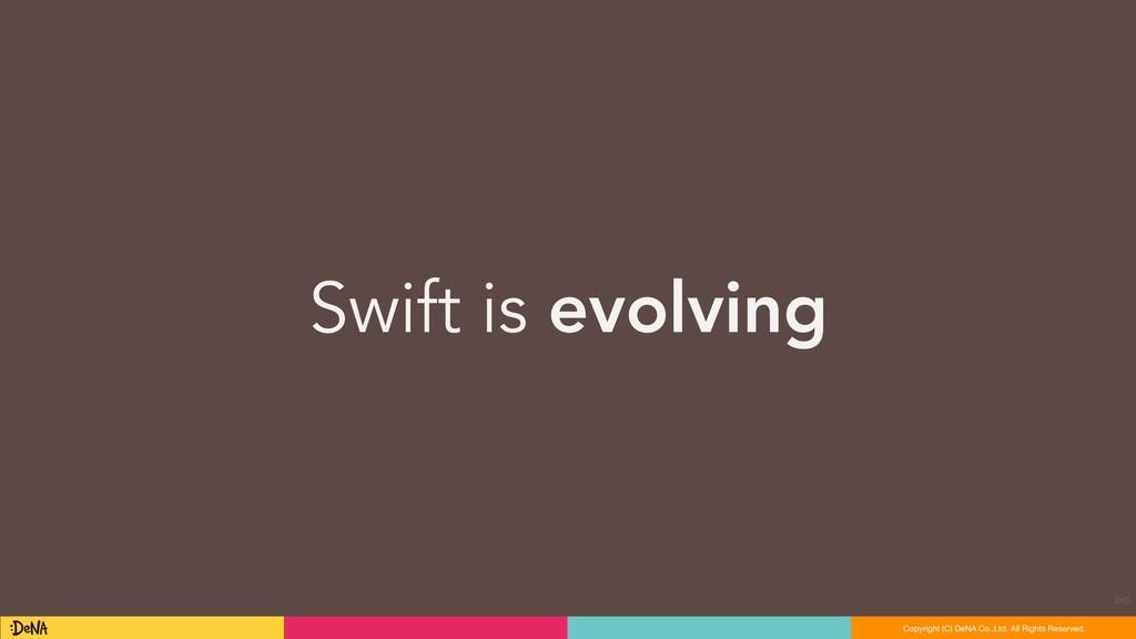 Swift is evolving 240 Copyright (C) DeNA Co.,Lt...