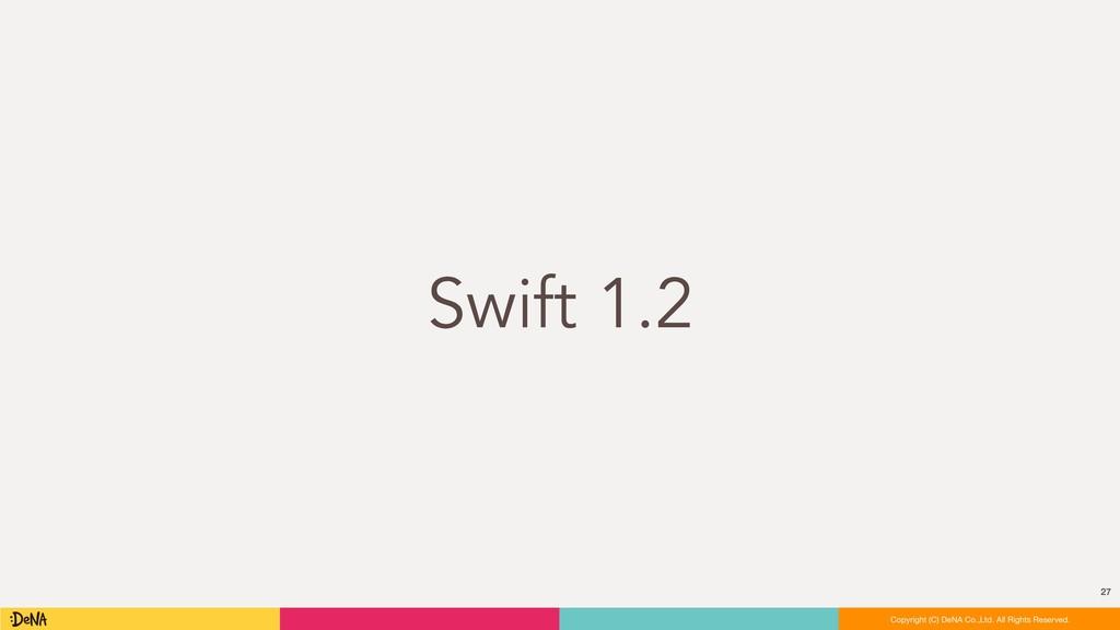 Swift 1.2 27 Copyright (C) DeNA Co.,Ltd. All Ri...