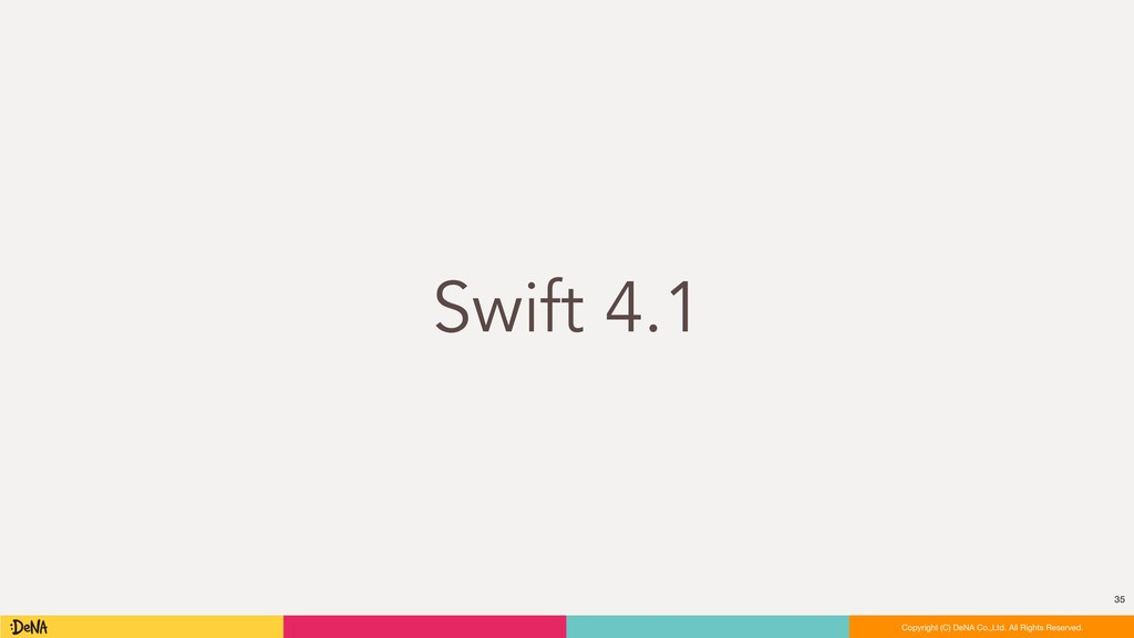 Swift 4.1 35 Copyright (C) DeNA Co.,Ltd. All Ri...