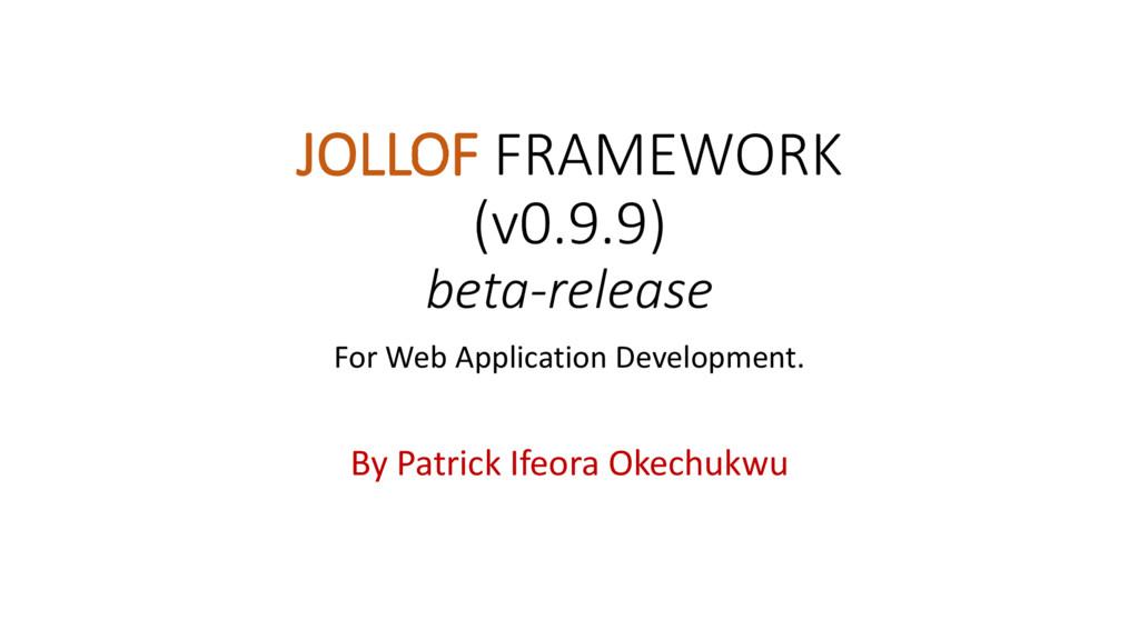 JOLLOF FRAMEWORK (v0.9.9) beta-release For Web ...