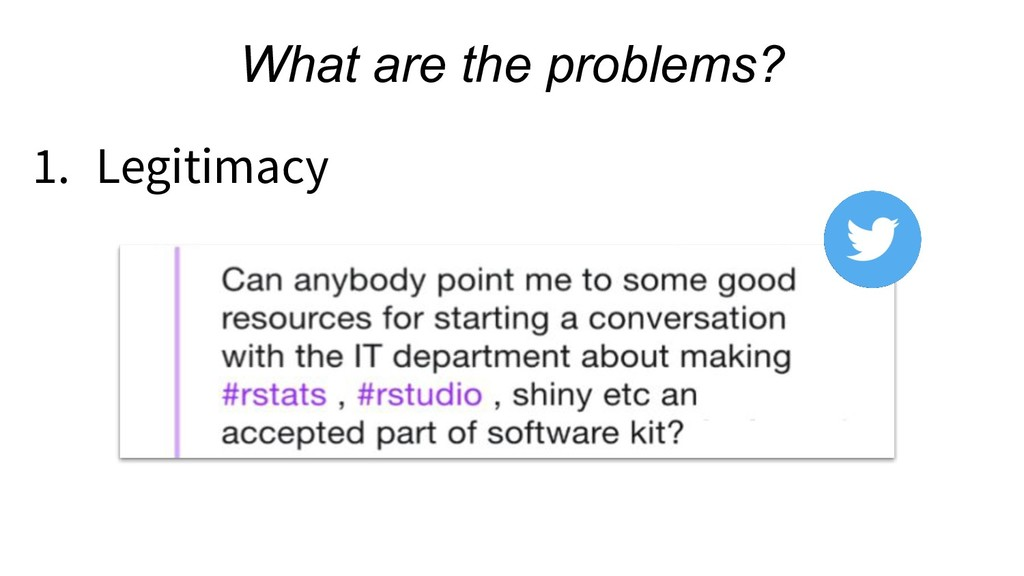 What are the problems? 1. Legitimacy
