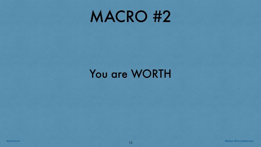 MACRO #2 13 You are WORTH @kelset @FormidableLa...