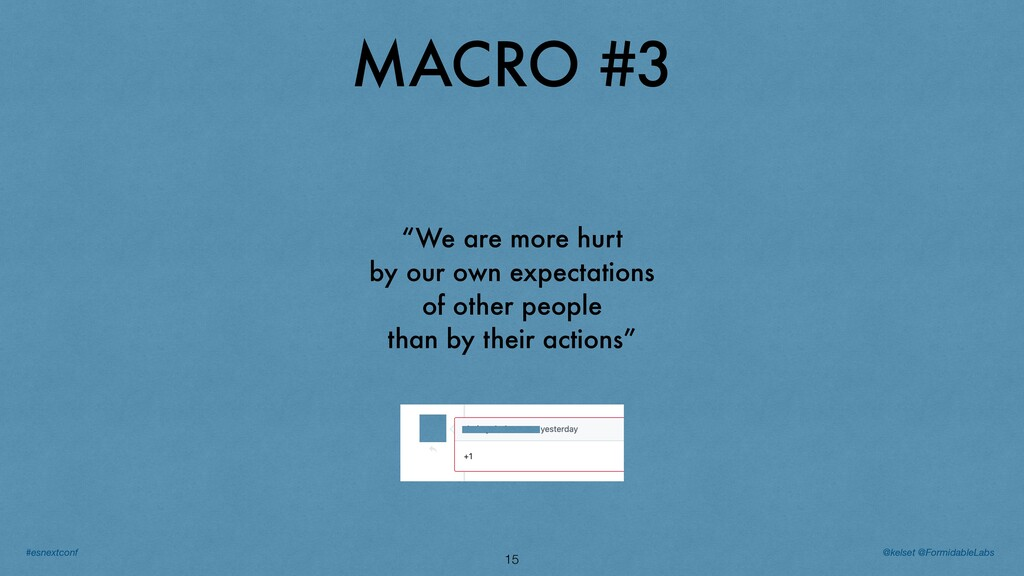 """MACRO #3 15 """"We are more hurt by our own expect..."""