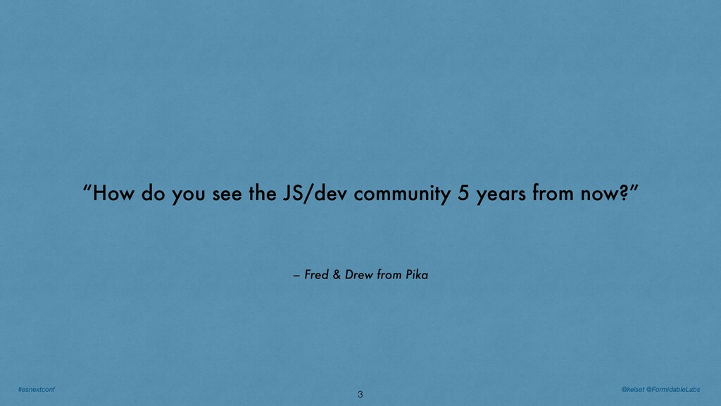 """– Fred & Drew from Pika """"How do you see the JS/..."""