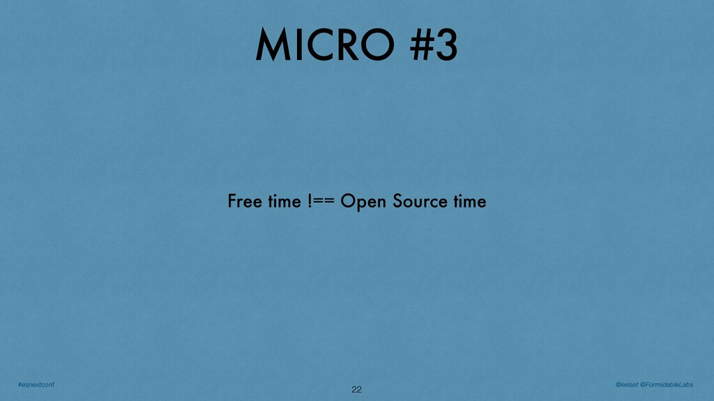 MICRO #3 22 Free time !== Open Source time @kel...
