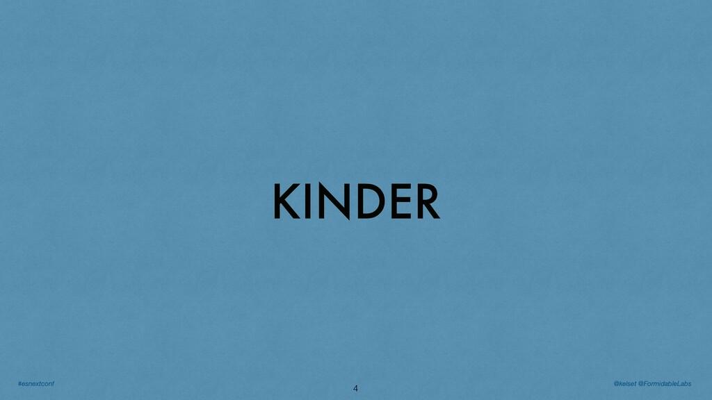 4 KINDER @kelset @FormidableLabs #esnextconf