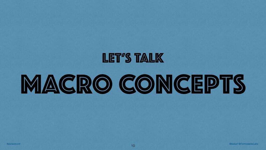 LET'S TALK MACRO CONCEPTS 10 @kelset @Formidabl...