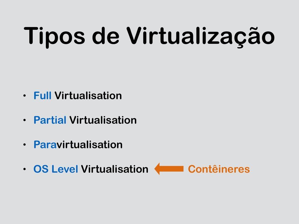 Tipos de Virtualização • Full Virtualisation • ...