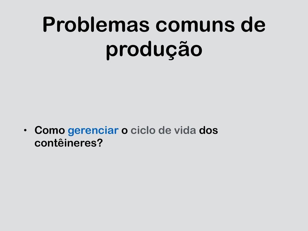 Problemas comuns de produção • Como gerenciar o...